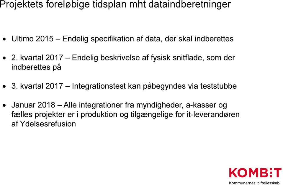 kvartal 2017 Integrationstest kan påbegyndes via teststubbe Januar 2018 Alle integrationer fra