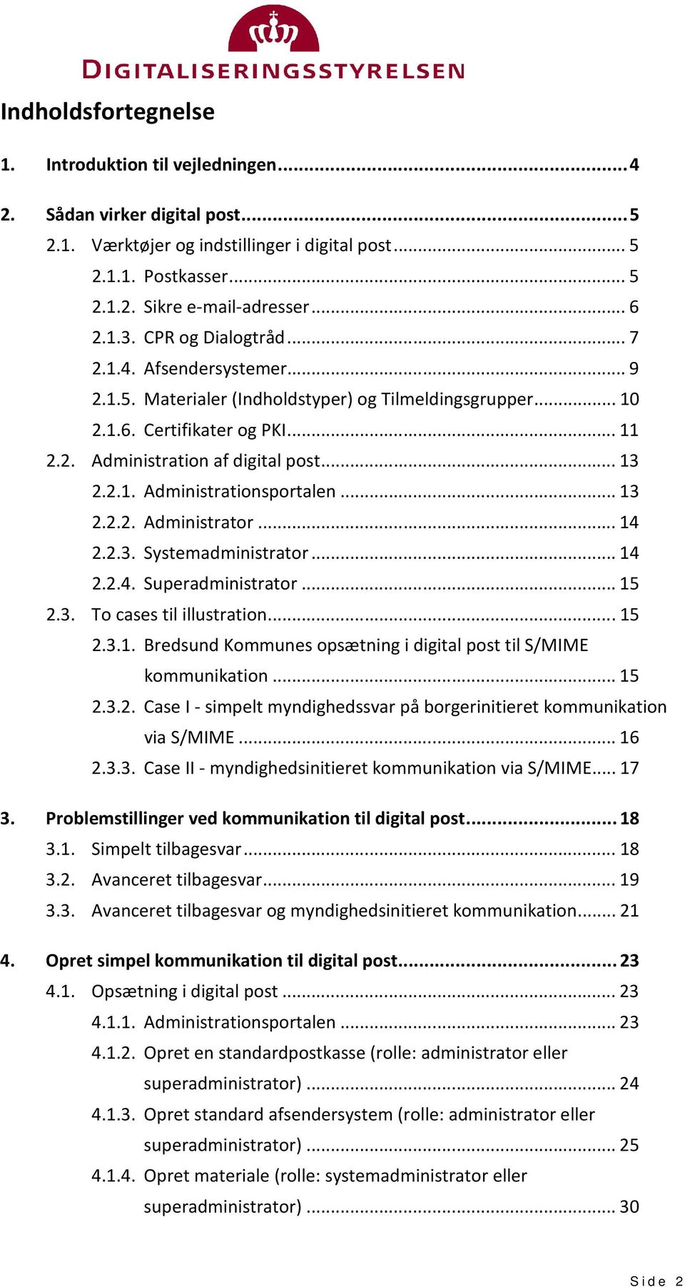.. 13 2.2.1. Administrationsportalen... 13 2.2.2. Administrator... 14 2.2.3. Systemadministrator... 14 2.2.4. Superadministrator... 15 2.3. To cases til illustration... 15 2.3.1. Bredsund Kommunes opsætning i digital post til S/MIME kommunikation.