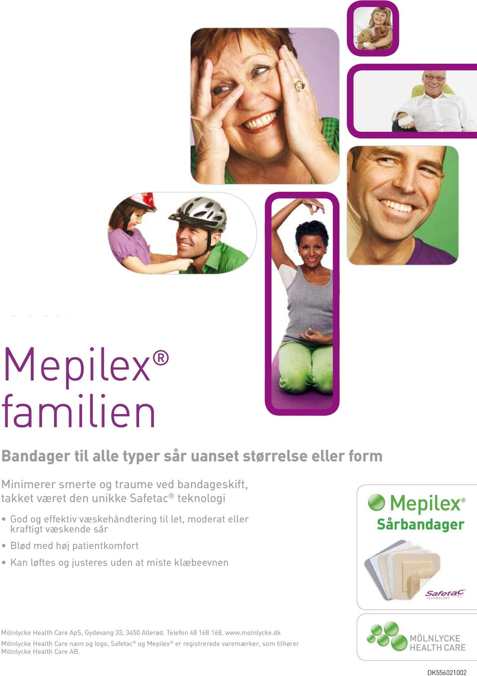 contains Safetac til technology, let, moderat which eller has kraftigt been used væskende on millions sår of patients Blød 93% of med patients høj patientkomfort prefer Mepilex with Kan Safetac