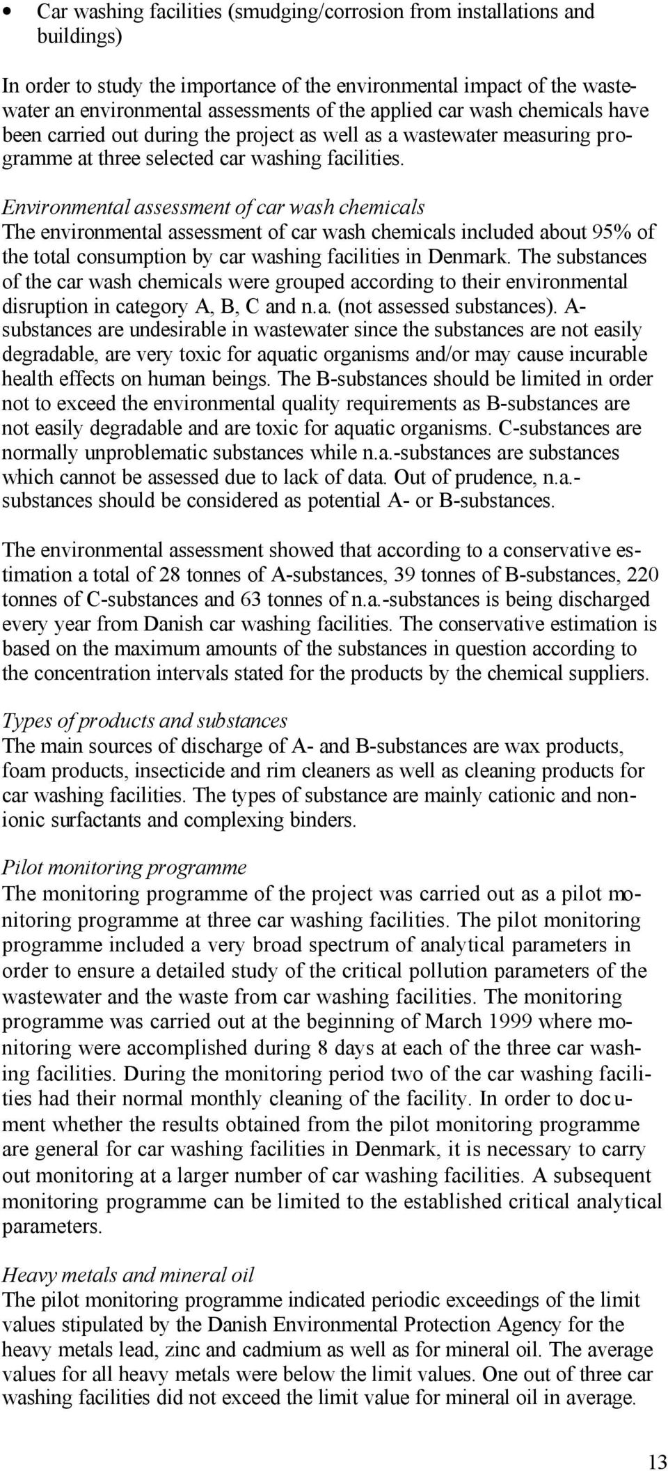 Environmental assessment of car wash chemicals The environmental assessment of car wash chemicals included about 95% of the total consumption by car washing facilities in Denmark.