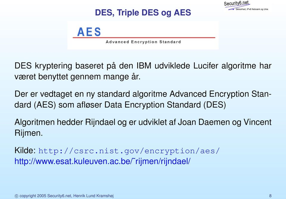 Der er vedtaget en ny standard algoritme Advanced Encryption Standard (AES) som afløser Data Encryption Standard