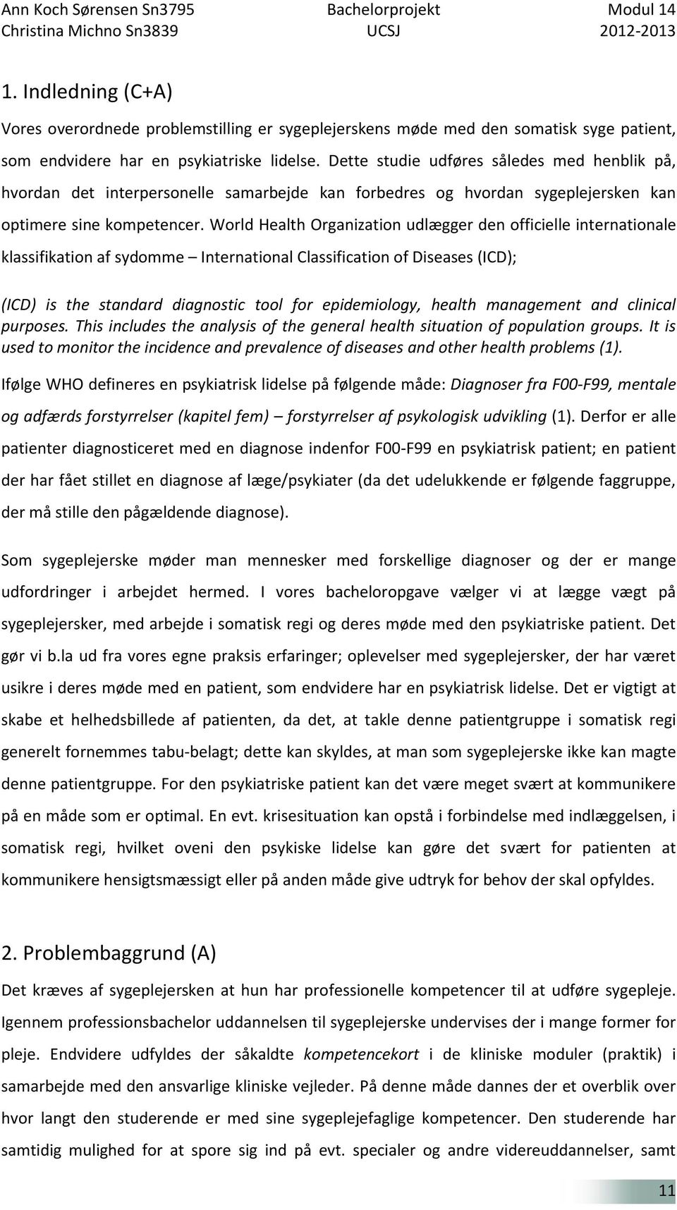 World Health Organization udlægger den officielle internationale klassifikation af sydomme International Classification of Diseases (ICD); (ICD) is the standard diagnostic tool for epidemiology,