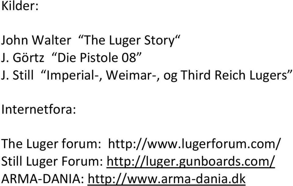 The Luger forum: http://www.lugerforum.