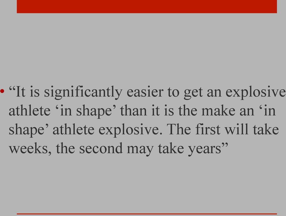 make an in shape athlete explosive.