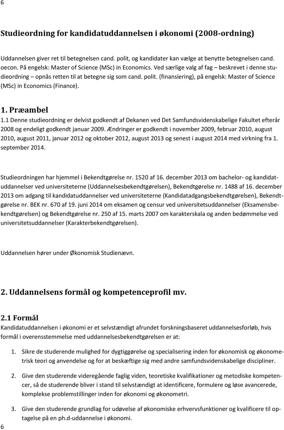 (finansiering), på engelsk: Master of Science (MSc) in Economics (Finance). 1. Præambel 1.