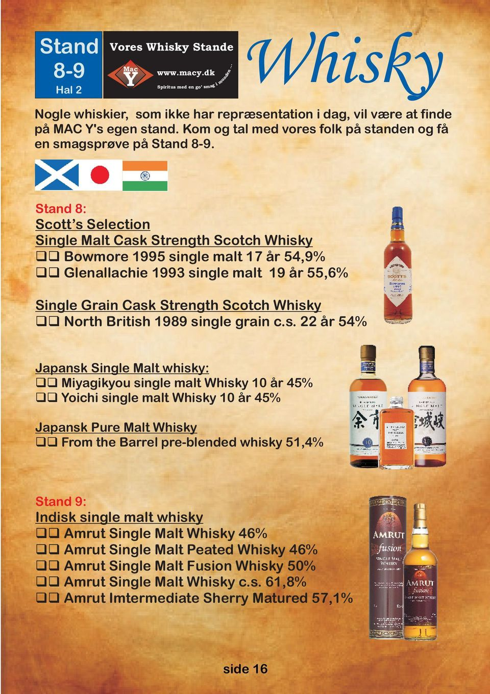 Stand 8: Scott s Selection Single Malt Cask Strength Scotch Whisky Bowmore 1995 single malt 17 år 54,9% Glenallachie 1993 single malt 19 år 55,6% Single Grain Cask Strength Scotch Whisky North