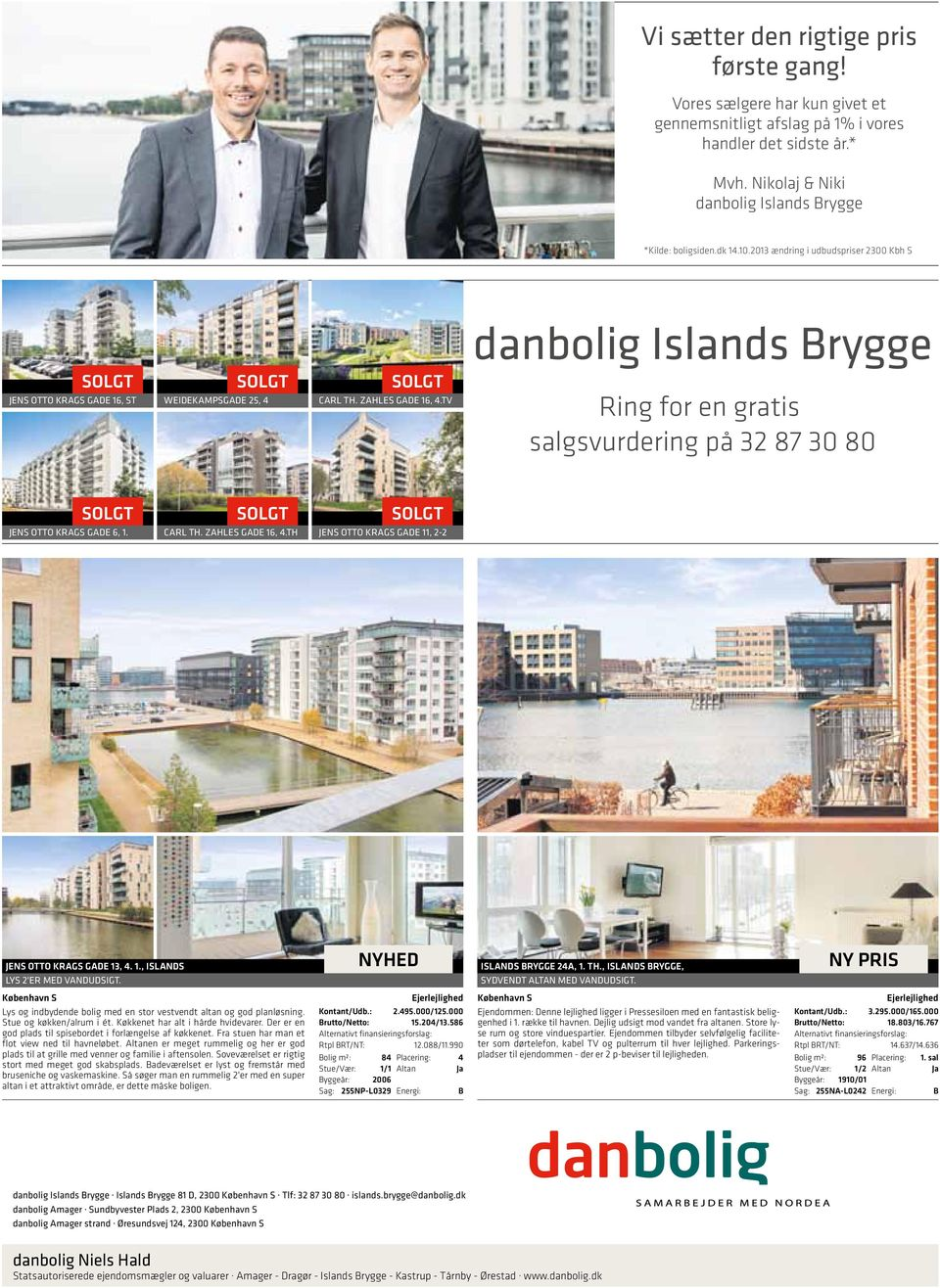 TV danbolig Islands Brygge Ring for en gratis salgsvurdering på 32 87 30 80 SOLGT JENS OTTO KRAGS GADE 6, 1. SOLGT CARL TH. ZAHLES GADE 16, 4.