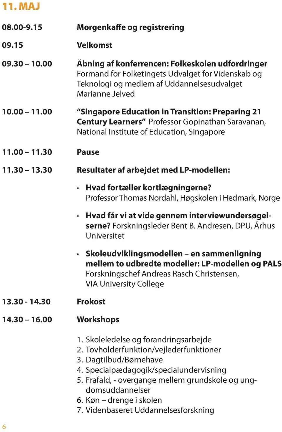 00 Singapore Education in Transition: Preparing 21 Century Learners Professor Gopinathan Saravanan, National Institute of Education, Singapore 11.00 11.30 Pause 11.30 13.