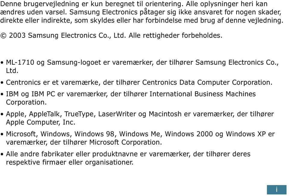 Alle rettigheder forbeholdes. ML-1710 og Samsung-logoet er varemærker, der tilhører Samsung Electronics Co., Ltd. Centronics er et varemærke, der tilhører Centronics Data Computer Corporation.