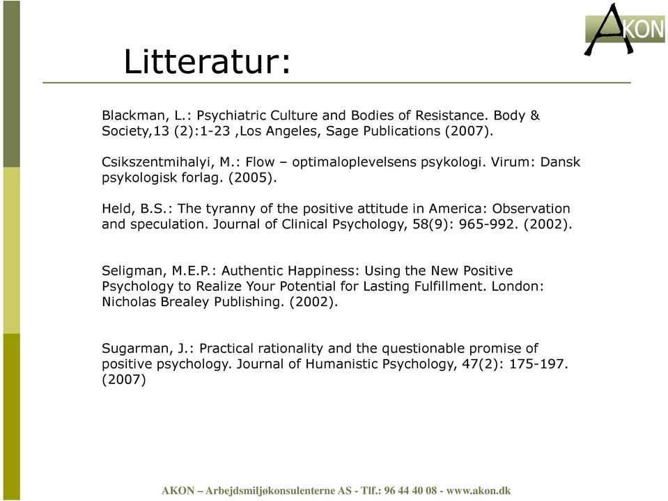 Journal of Clinical Psychology, 58(9): 965-992. (2002). Seligman, M.E.P.: Authentic Happiness: Using the New Positive Psychology to Realize Your Potential for Lasting Fulfillment.
