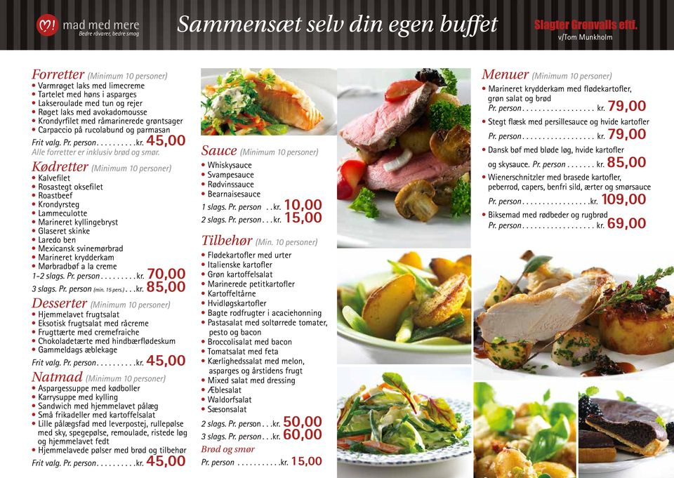 Kødretter (Minimum 10 personer) Kalvefilet Rosastegt oksefilet Roastbeef Krondyrsteg Lammeculotte Marineret kyllingebryst Glaseret skinke Laredo ben Mexicansk svinemørbrad Marineret krydderkam