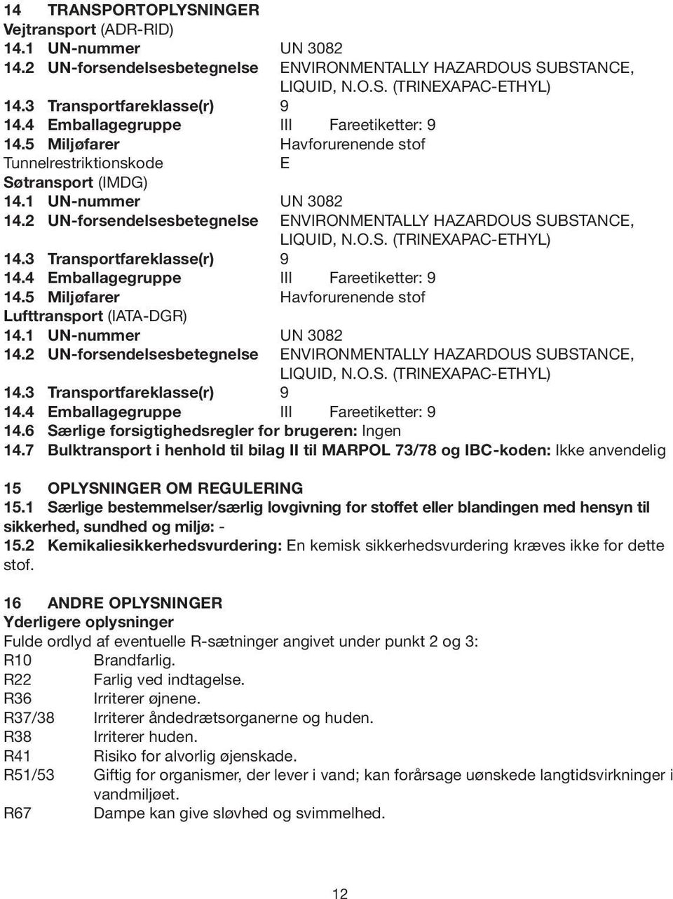 2 UN-forsendelsesbetegnelse ENVIRONMENTALLY HAZARDOUS SUBSTANCE, LIQUID, N.O.S. (TRINEXAPAC-ETHYL) 14.3 Transportfareklasse(r) 9 14.4 Emballagegruppe III Fareetiketter: 9 14.