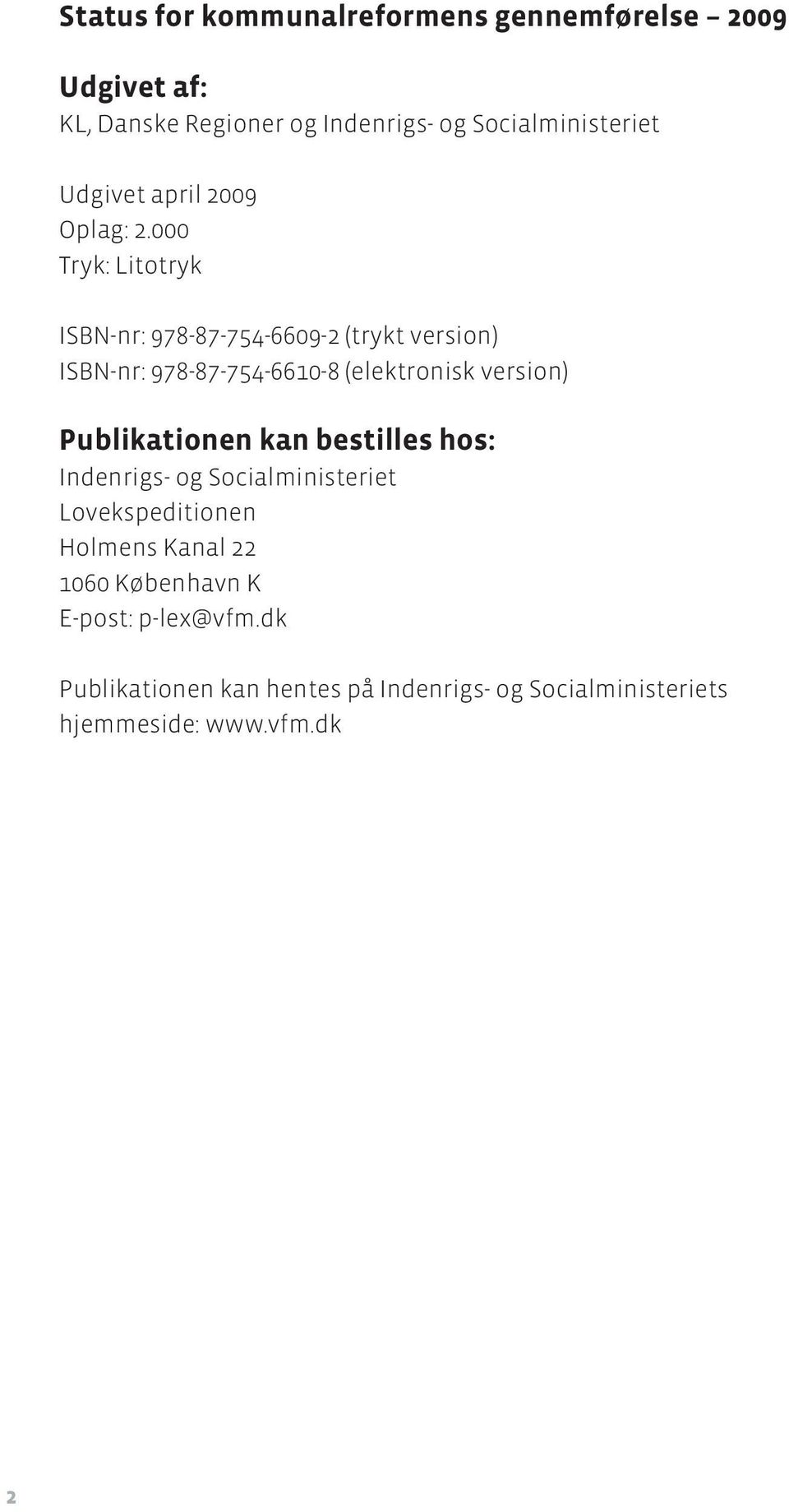 000 Tryk: Litotryk ISBN-nr: 978-87-754-6609-2 (trykt version) ISBN-nr: 978-87-754-6610-8 (elektronisk version)