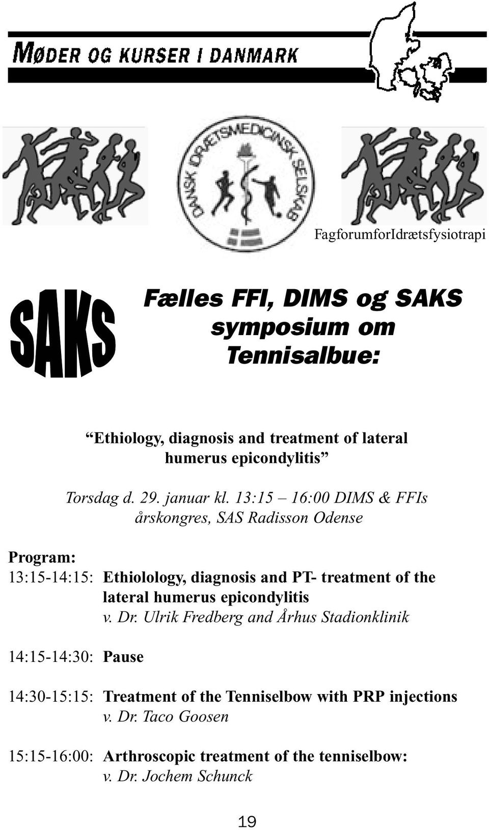 13:15 16:00 DIMS & FFIs årskongres, SAS Radisson Odense Program: 13:15-14:15: Ethiolology, diagnosis and PT- treatment of the lateral