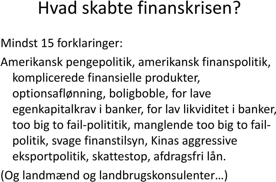 produkter, optionsaflønning, boligboble, for lave egenkapitalkrav i banker, for lav likviditet i