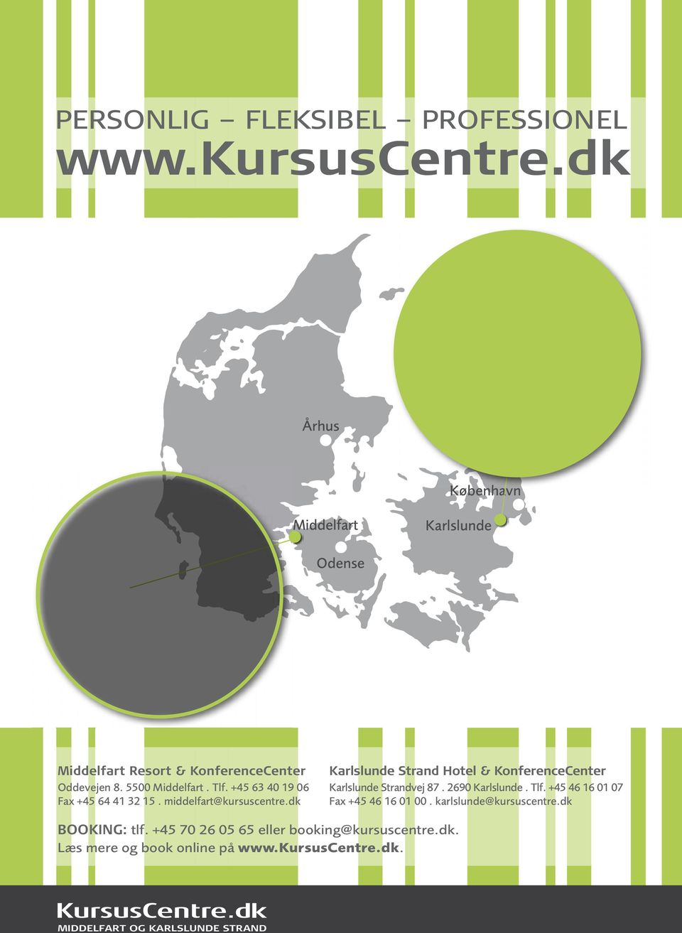 +45 63 40 19 06 Fax +45 64 41 32 15. middelfart@kursuscentre.