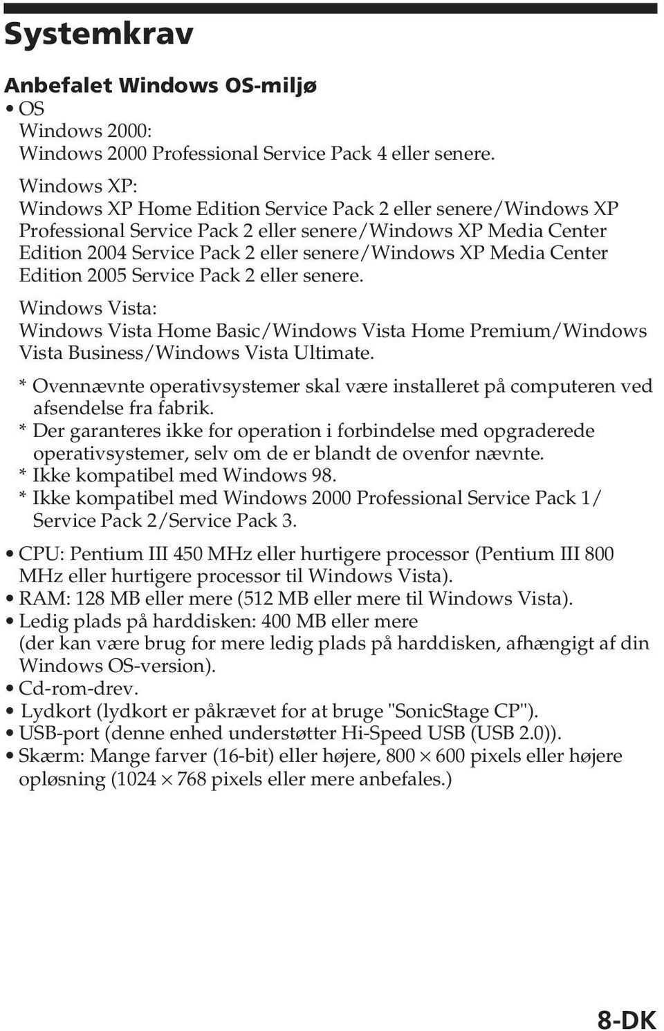 Center Edition 2005 Service Pack 2 eller senere. Windows Vista: Windows Vista Home Basic/Windows Vista Home Premium/Windows Vista Business/Windows Vista Ultimate.