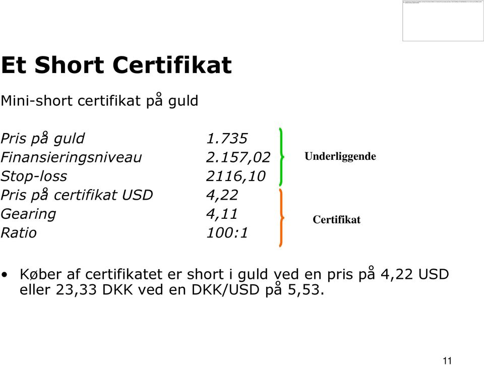 157,02 Stop-loss 2116,10 Pris på certifikat USD 4,22 Gearing 4,11 Ratio