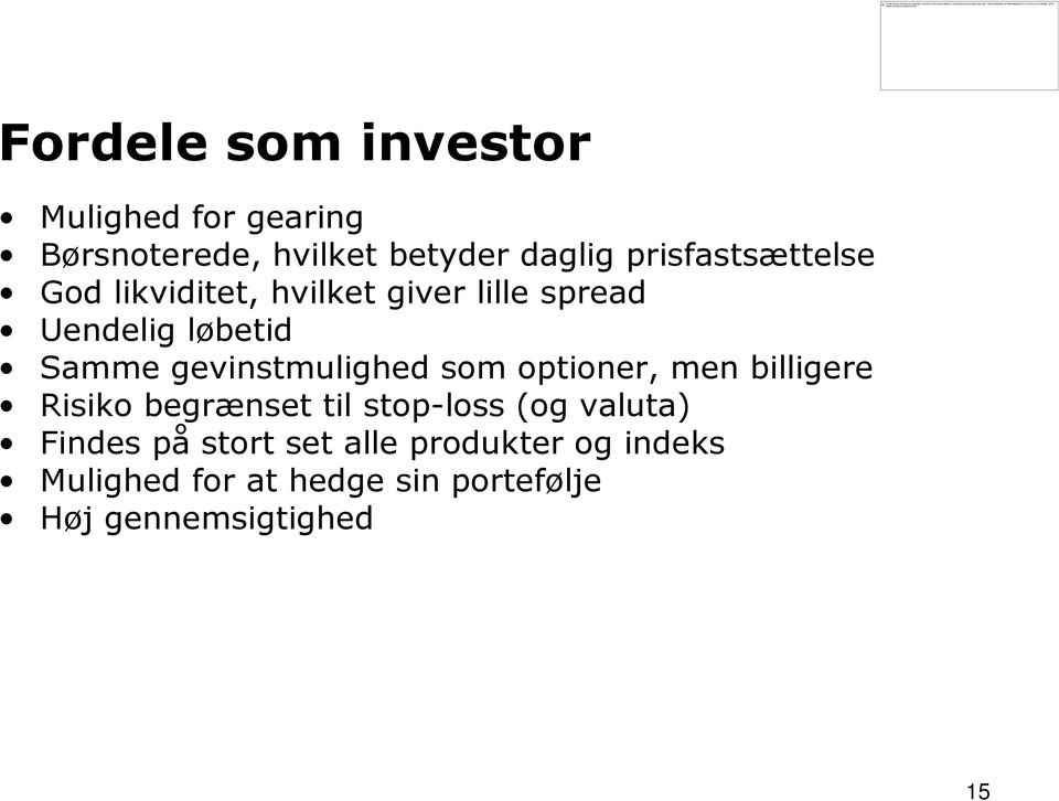 gevinstmulighed som optioner, men billigere Risiko begrænset til stop-loss (og valuta)