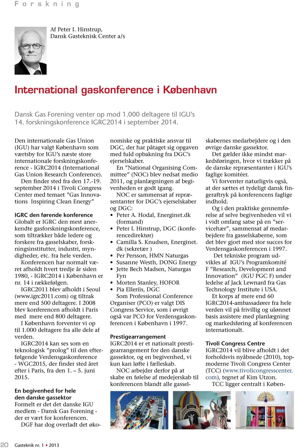 Den internationale Gas Union (IGU) har valgt København som værtsby for IGU s næste store internationale forskningskonference - IGRC2014 (International Gas Union Research Conference).