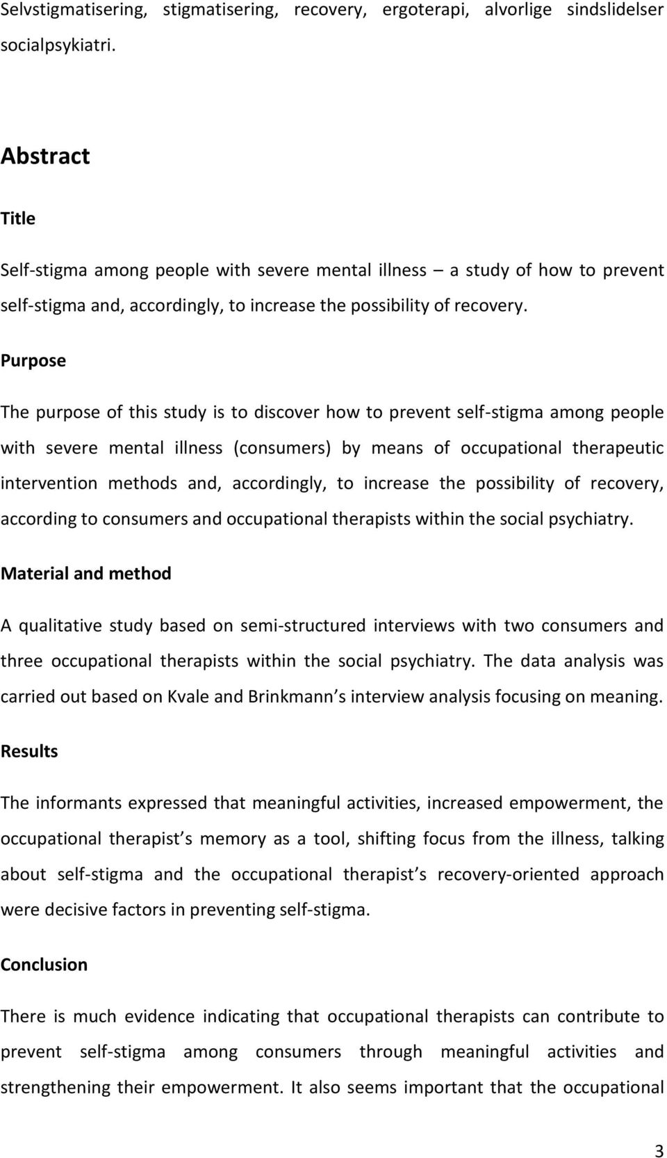 Purpose The purpose of this study is to discover how to prevent self-stigma among people with severe mental illness (consumers) by means of occupational therapeutic intervention methods and,