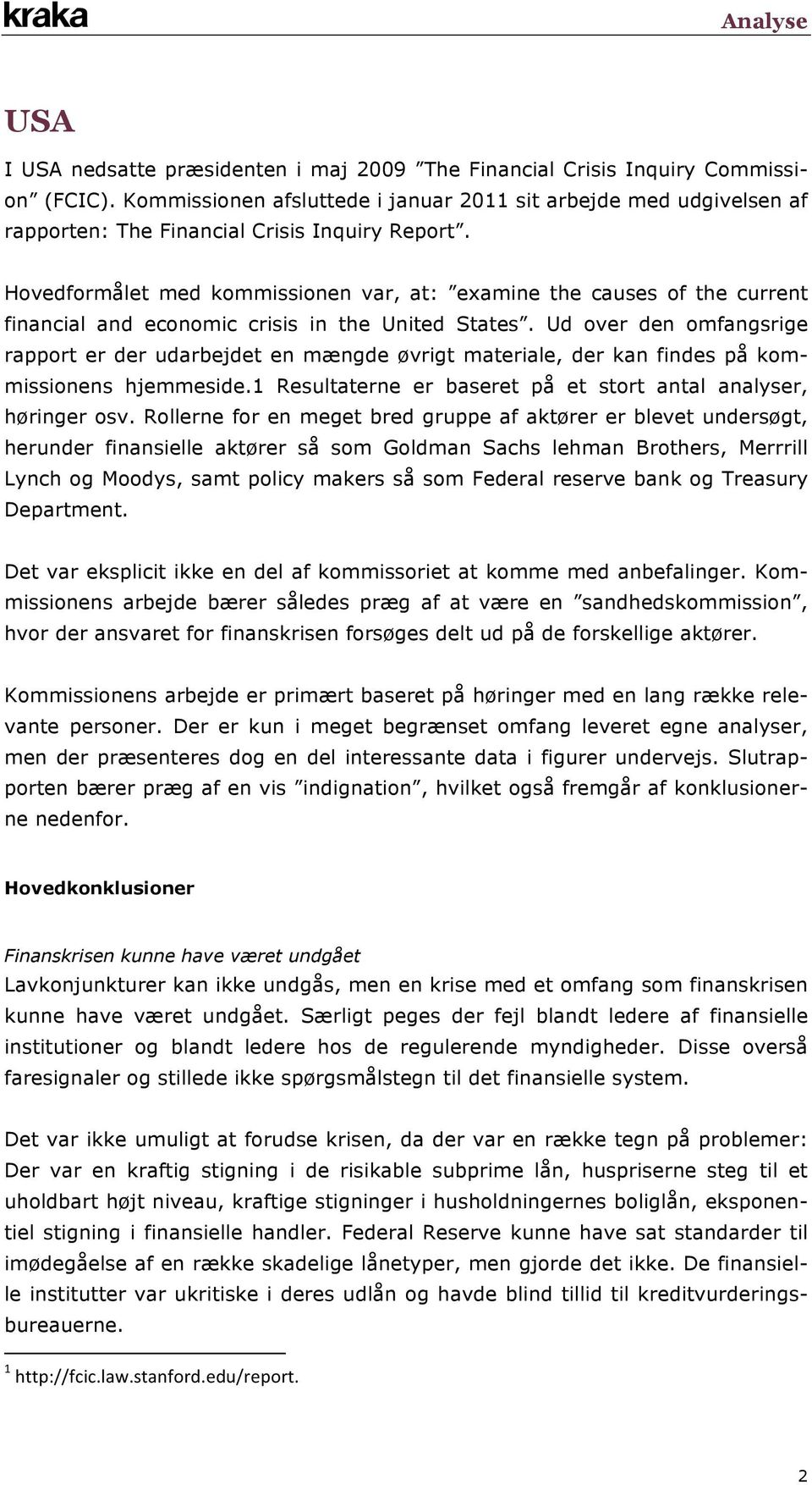 Hovedformålet med kommissionen var, at: examine the causes of the current financial and economic crisis in the United States.