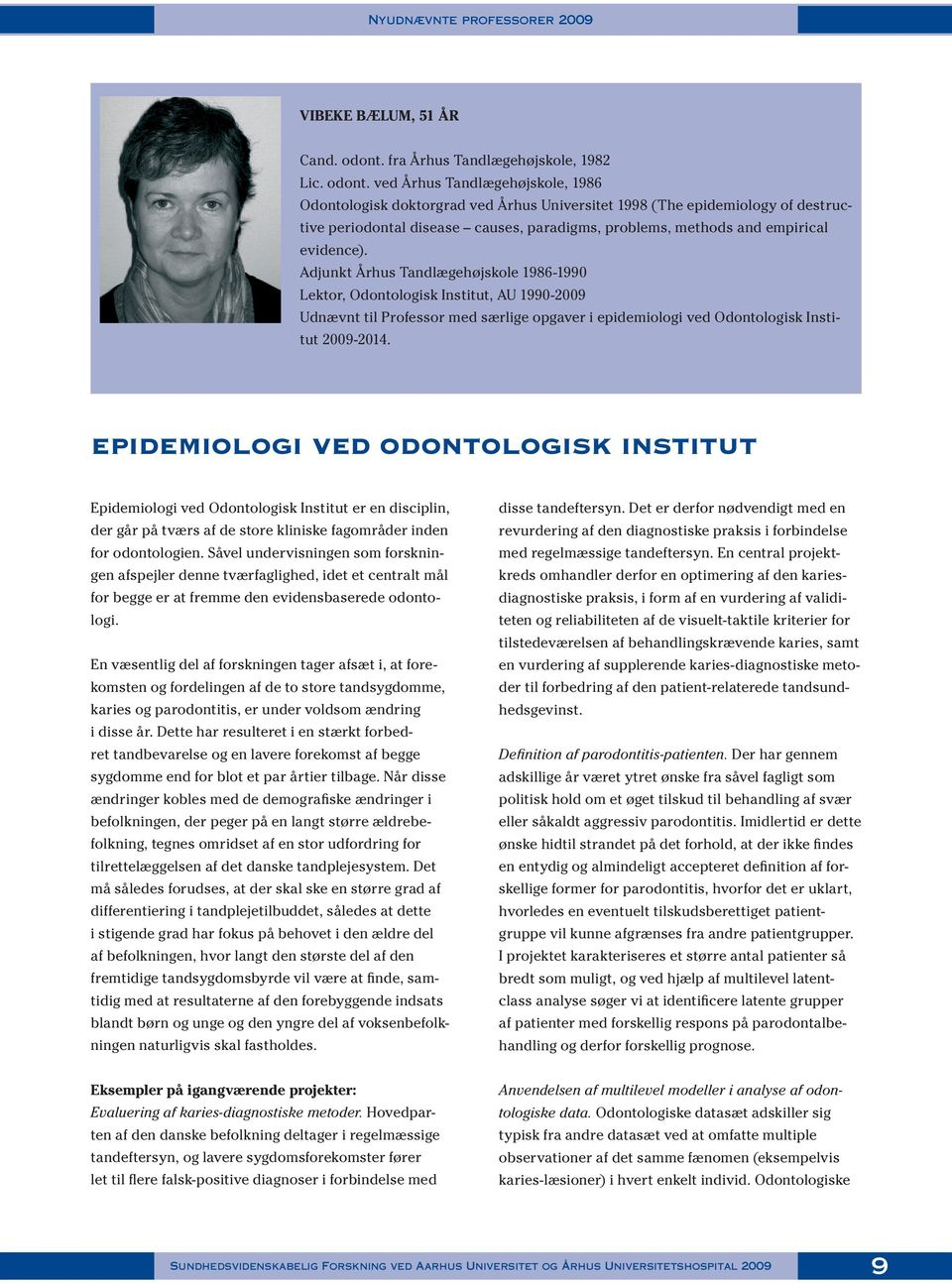 ved Århus Tandlægehøjskole, 1986 Odontologisk doktorgrad ved Århus Universitet 1998 (The epidemiology of destructive periodontal disease causes, paradigms, problems, methods and empirical evidence).