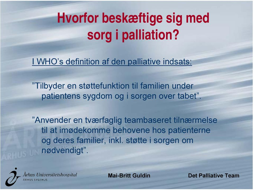 familien under patientens sygdom og i sorgen over tabet.