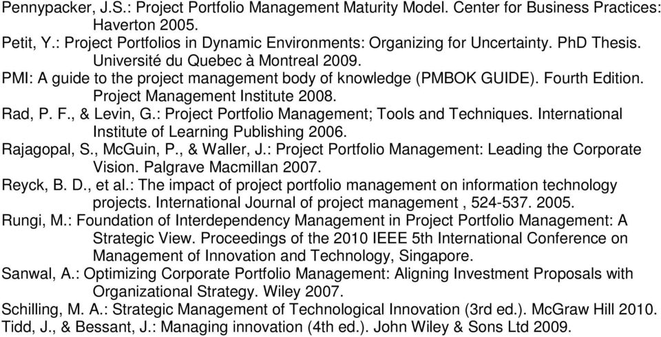 : Project Portfolio Management; Tools and Techniques. International Institute of Learning Publishing 2006. Rajagopal, S., McGuin, P., & Waller, J.