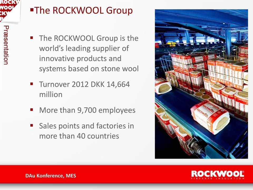 based on stone wool Turnover 2012 DKK 14,664 million More than