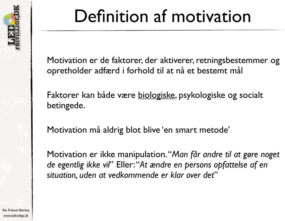 Motivation må aldrig blot blive en smart metode Motivation er ikke manipulation.