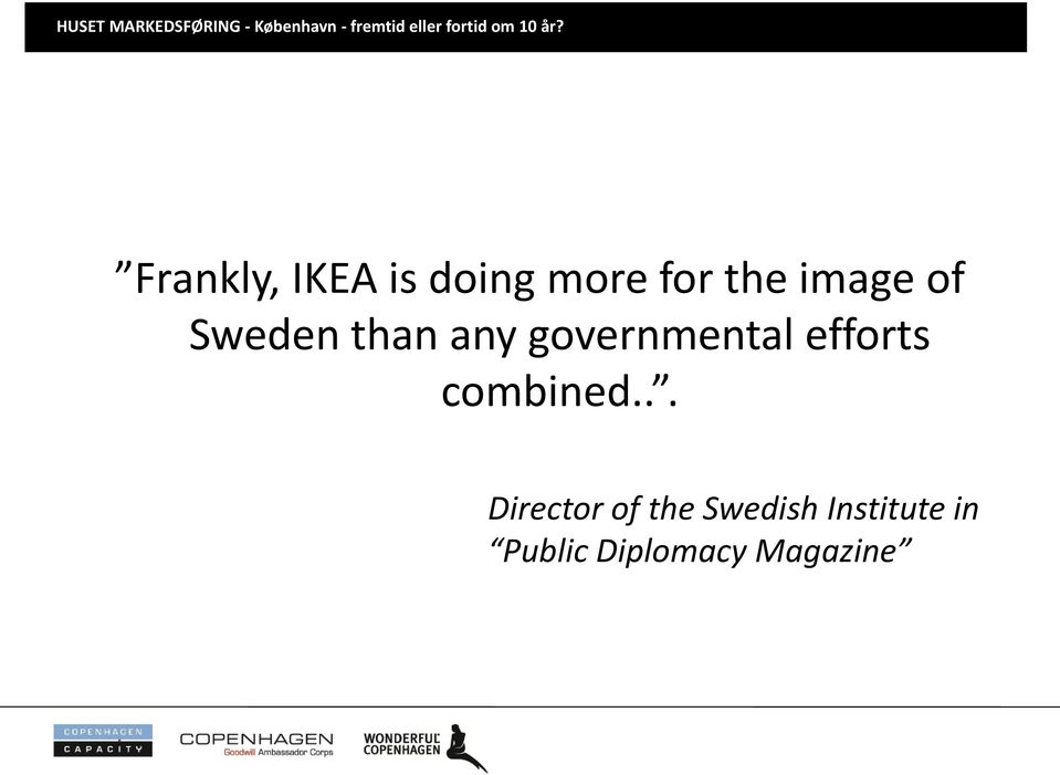 Frankly, IKEA is doing more for the image of Sweden than any
