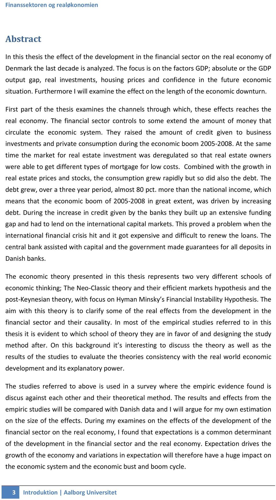 Furthermore I will examine the effect on the length of the economic downturn. First part of the thesis examines the channels through which, these effects reaches the real economy.