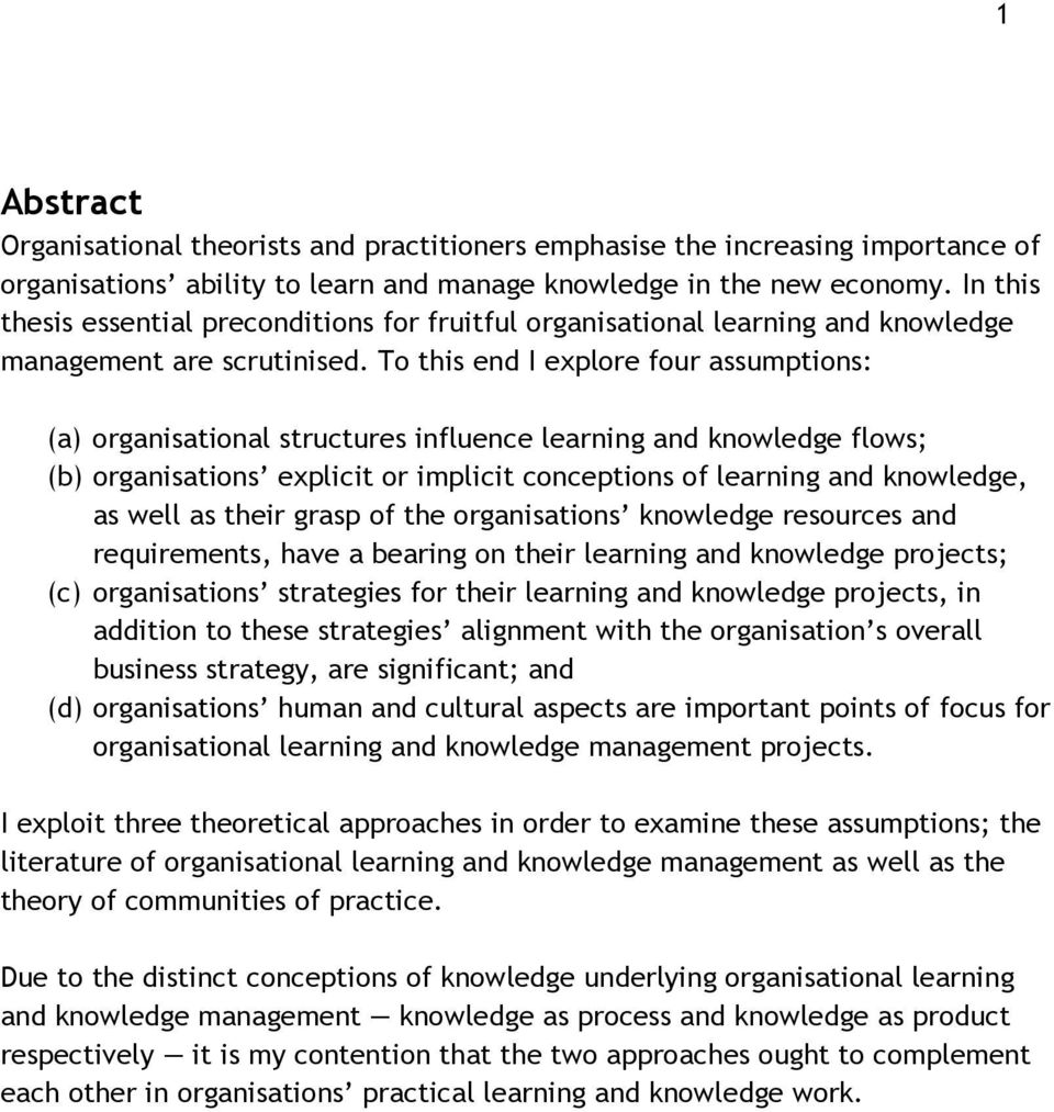 To this end I explore four assumptions: (a) organisational structures influence learning and knowledge flows; (b) organisations explicit or implicit conceptions of learning and knowledge, as well as