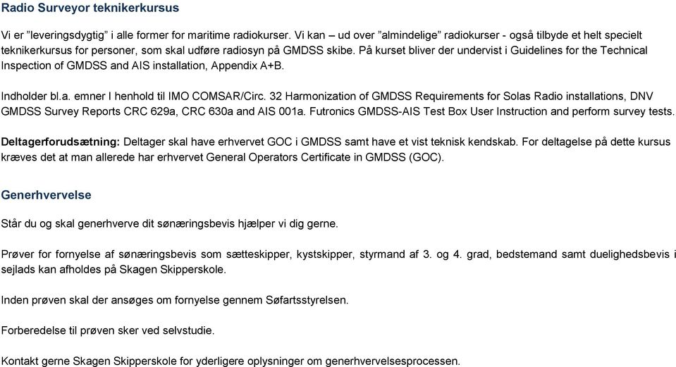 På kurset bliver der undervist i Guidelines for the Technical Inspection of GMDSS and AIS installation, Appendix A+B. Indholder bl.a. emner I henhold til IMO COMSAR/Circ.
