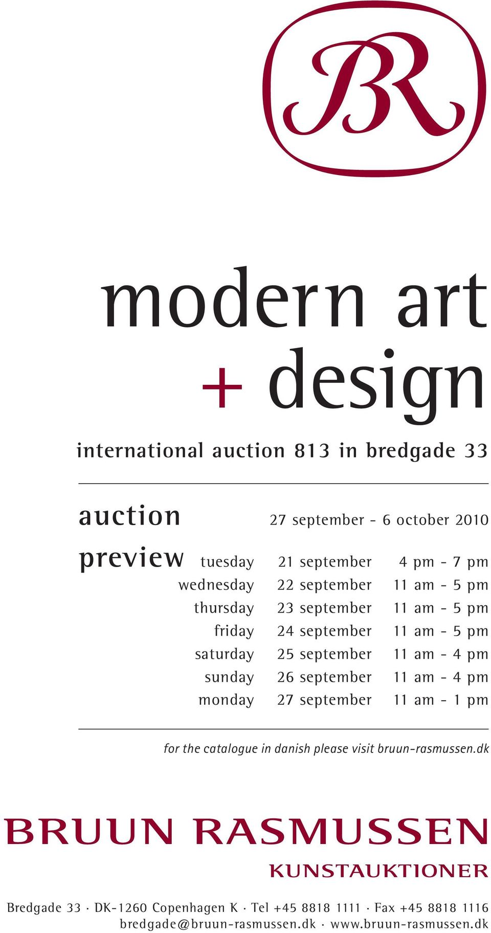 september 11 am - 4 pm sunday 26 september 11 am - 4 pm monday 27 september 11 am - 1 pm for the catalogue in danish please visit