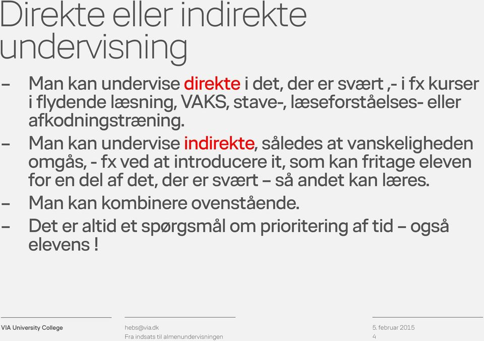 Man kan undervise indirekte, således at vanskeligheden omgås, - fx ved at introducere it, som kan fritage