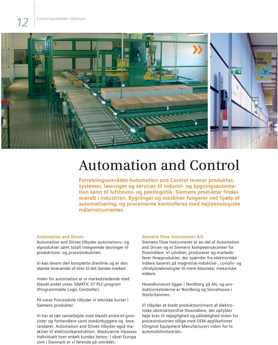Automation and Drives Automation and Drives tilbyder automations- og elprodukter samt totalt integrerede løsninger til produktions- og procesindustrien.