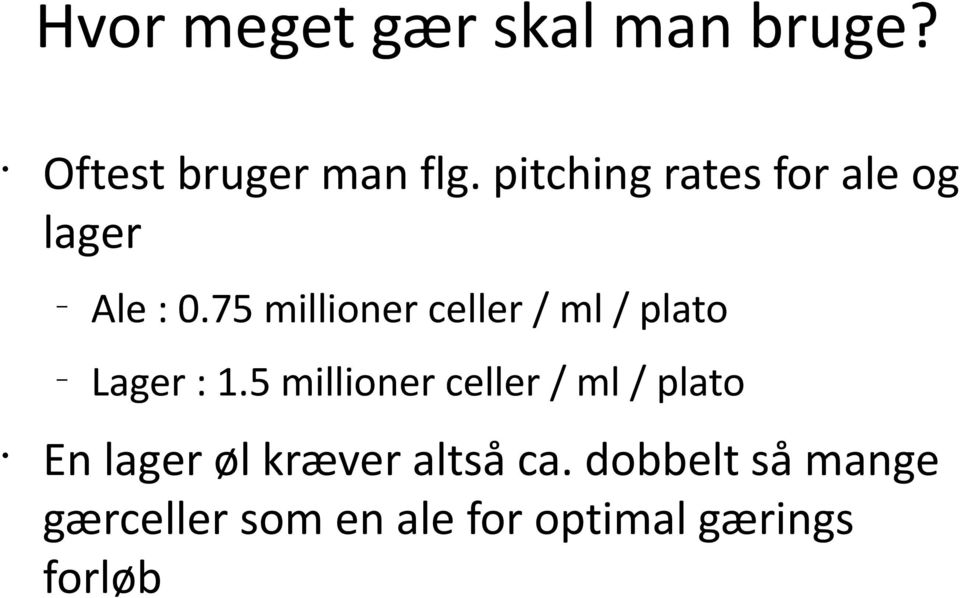 75 millioner celler / ml / plato Lager : 1.