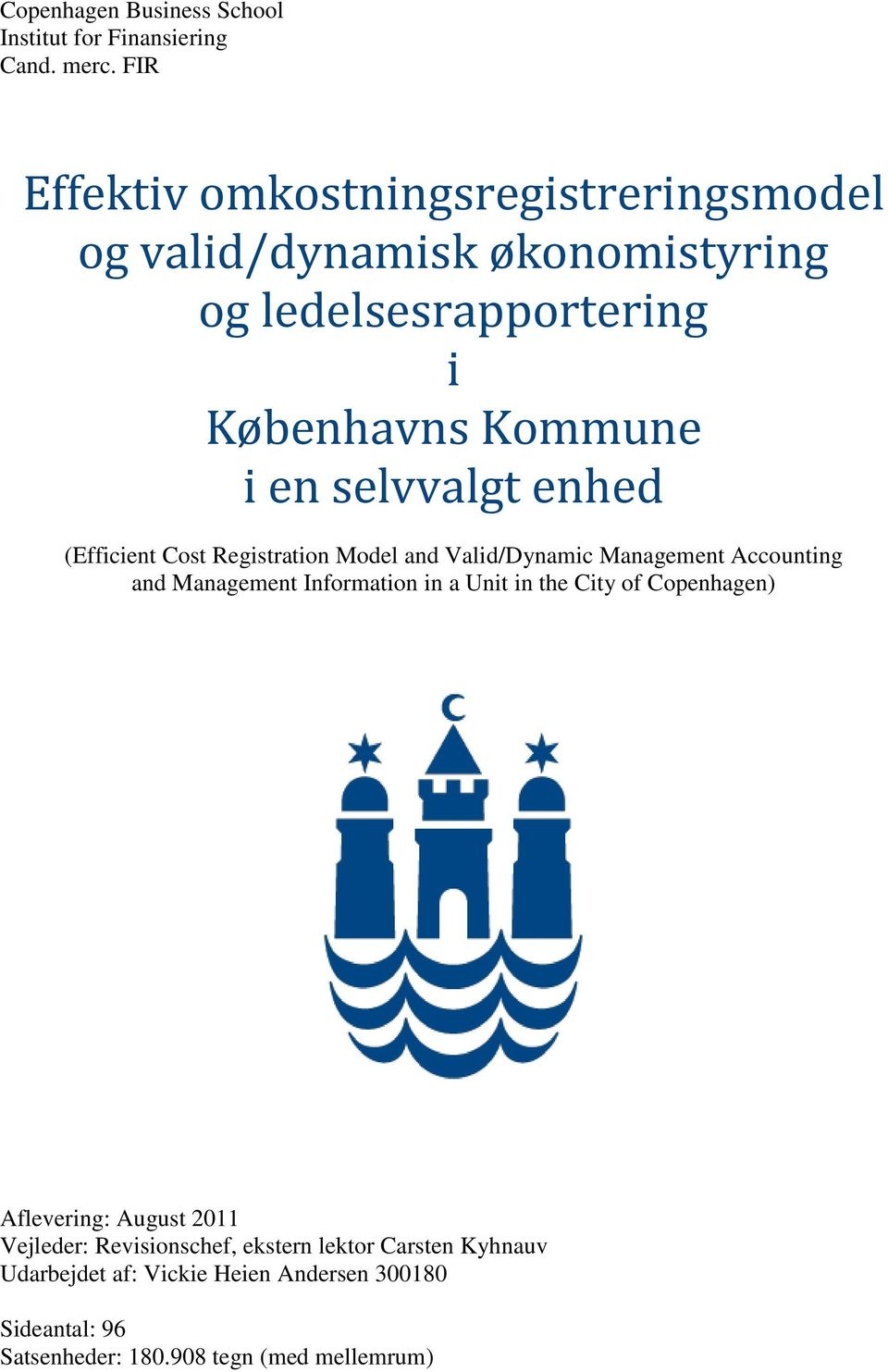 selvvalgt enhed (Efficient Cost Registration Model and Valid/Dynamic Management Accounting and Management Information in a Unit in