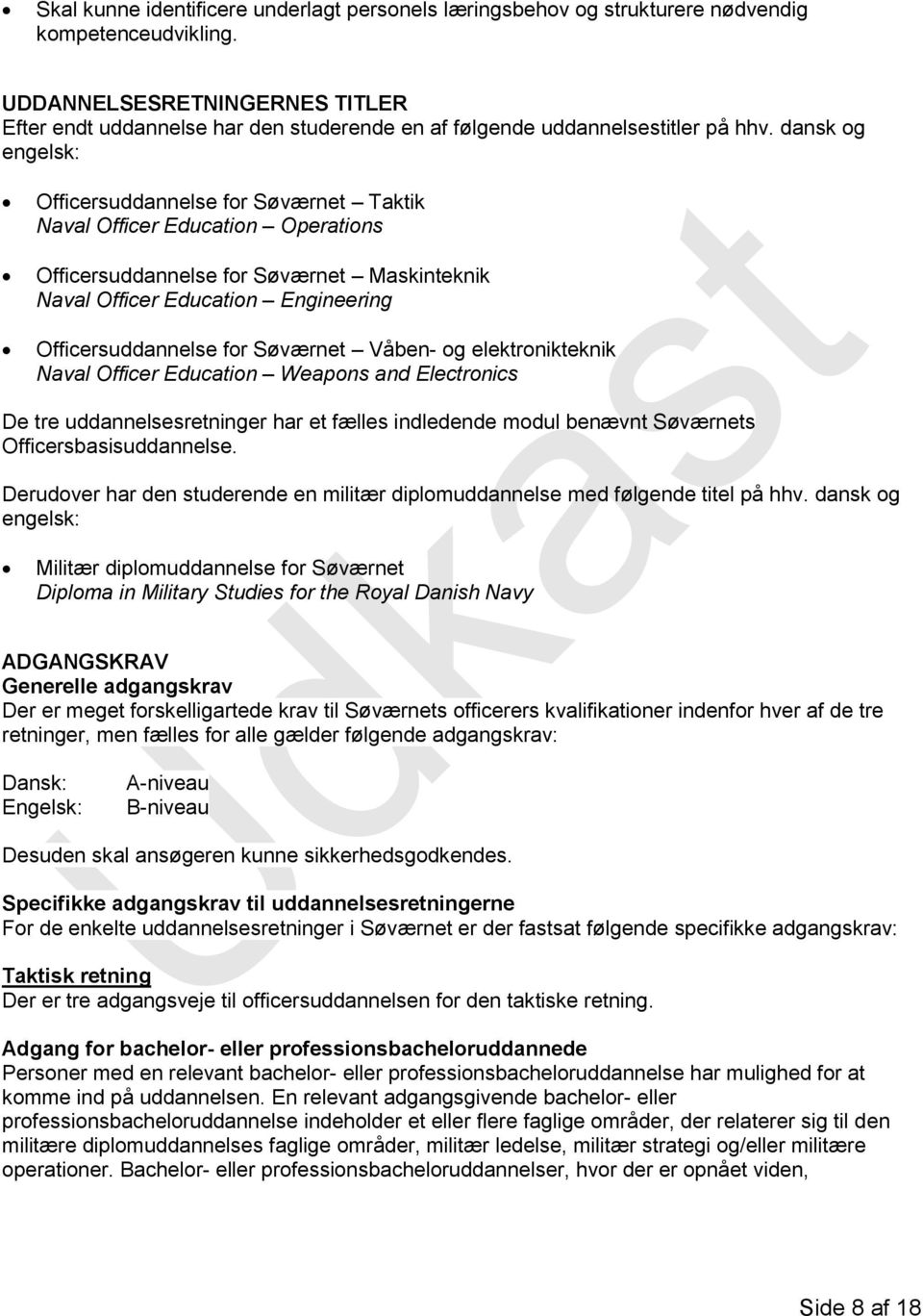 dansk og engelsk: Officersuddannelse for Søværnet Taktik Naval Officer Education Operations Officersuddannelse for Søværnet Maskinteknik Naval Officer Education Engineering Officersuddannelse for