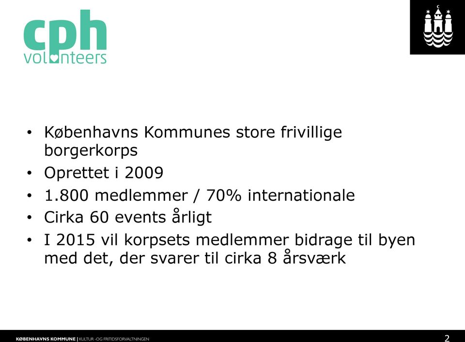 800 medlemmer / 70% internationale Cirka 60 events