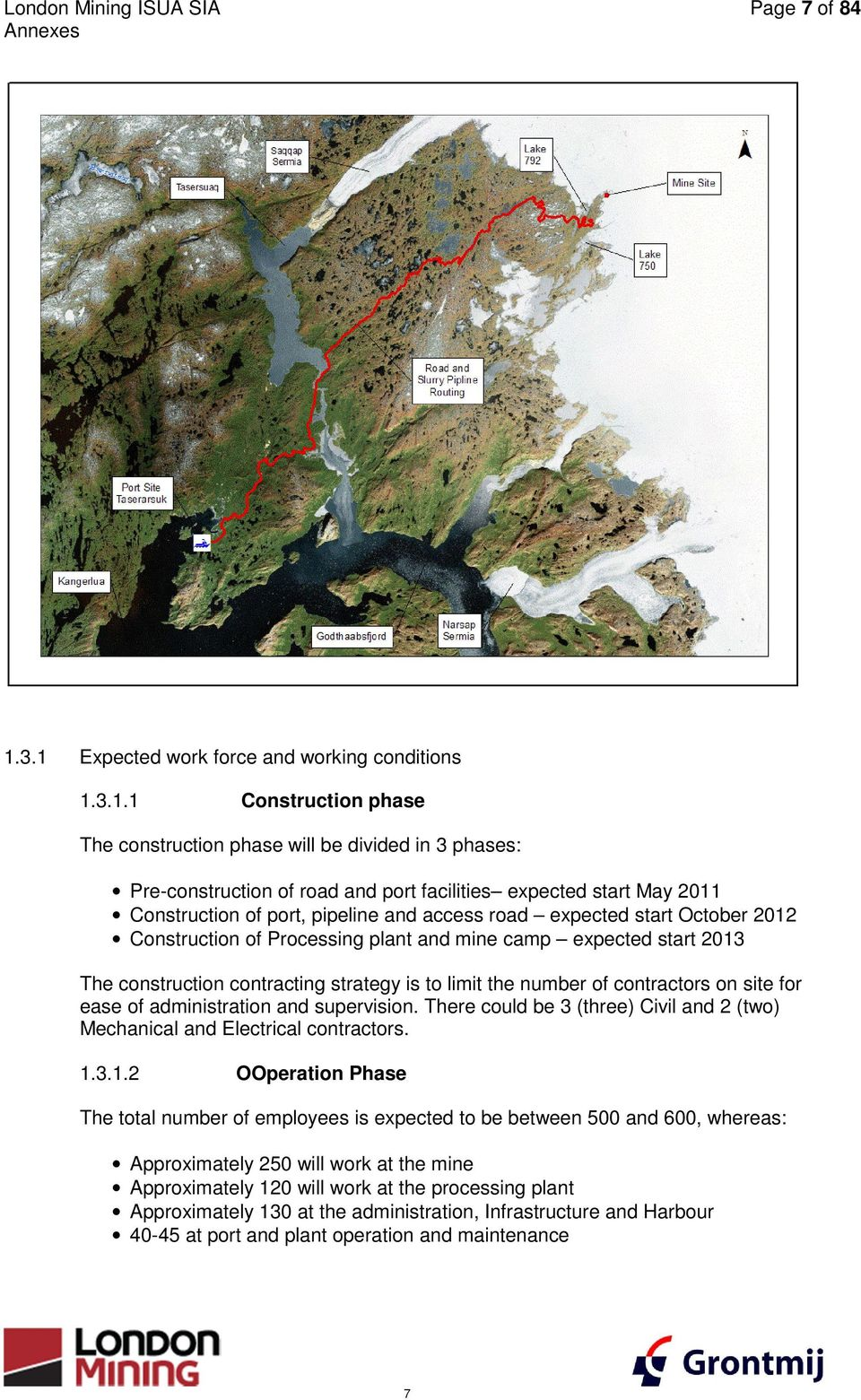 Construction of port, pipeline and access road expected start October 2012 Construction of Processing plant and mine camp expected start 2013 The construction contracting strategy is to limit the