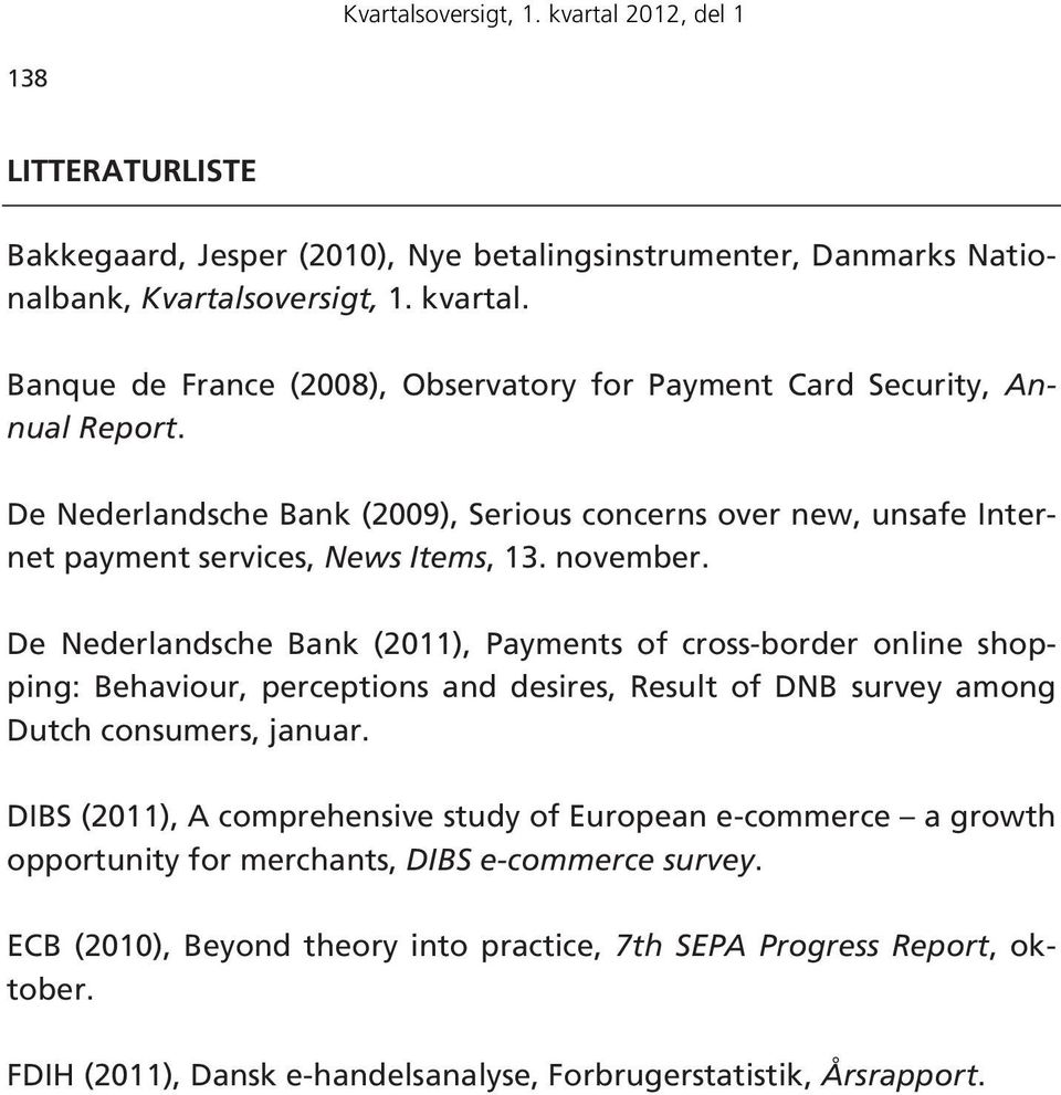 november. De Nederlandsche Bank (2011), Payments of cross-border online shopping: Behaviour, perceptions and desires, Result of DNB survey among Dutch consumers, januar.