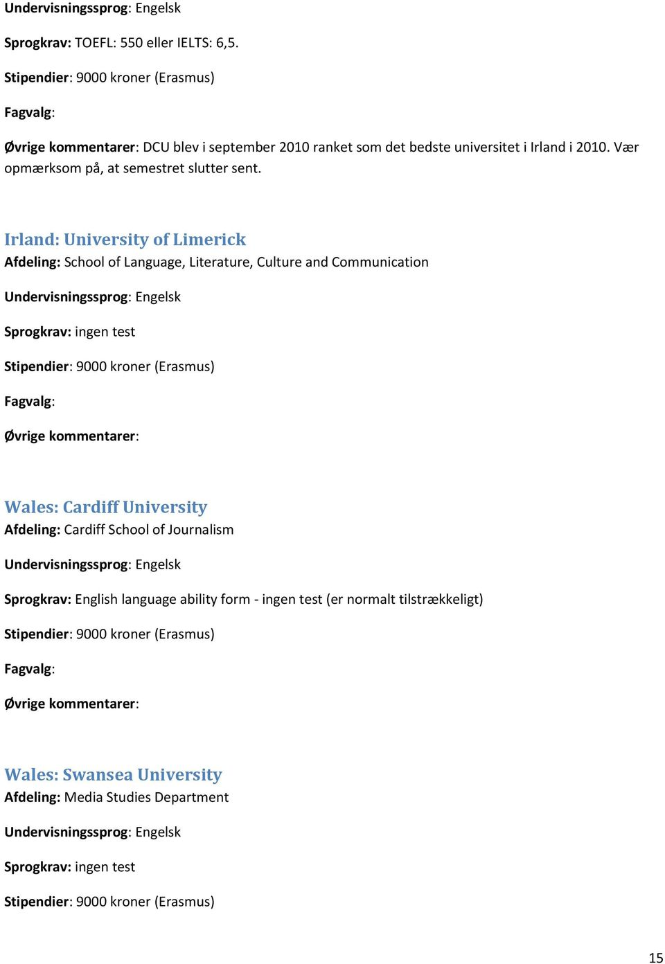 Irland: University of Limerick Afdeling: School of Language, Literature, Culture and Communication Wales: Cardiff