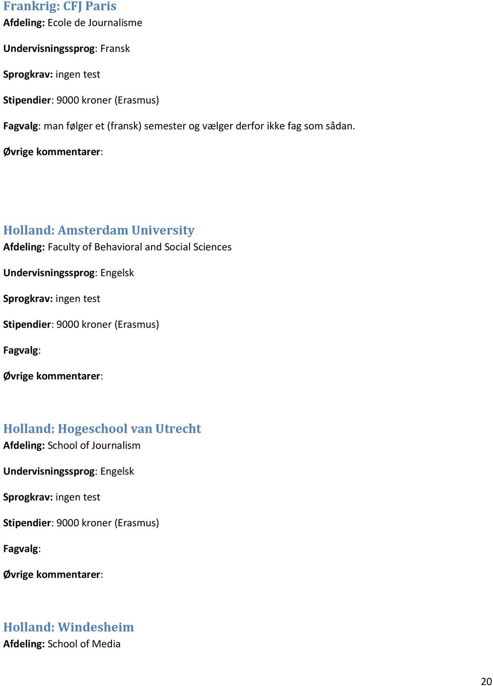 Holland: Amsterdam University Afdeling: Faculty of Behavioral and Social Sciences