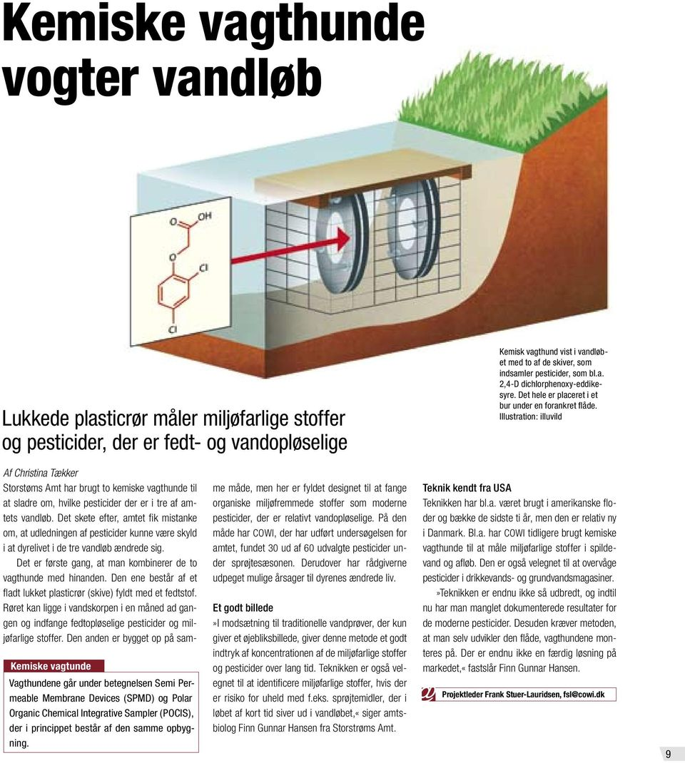 Illustration: illuvild Kemiske vagtunde Vagthundene går under betegnelsen Semi Permeable Membrane Devices (SPMD) og Polar Organic Chemical Integrative Sampler (POCIS), der i princippet består af den