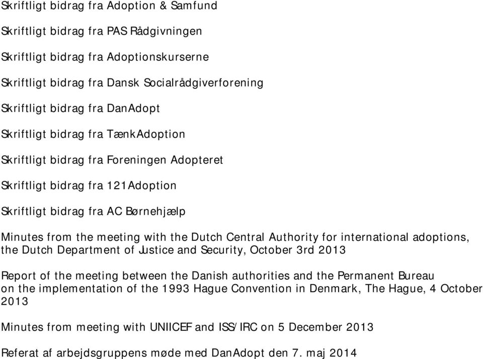 Central Authority for international adoptions, the Dutch Department of Justice and Security, October 3rd 2013 Report of the meeting between the Danish authorities and the Permanent Bureau on the