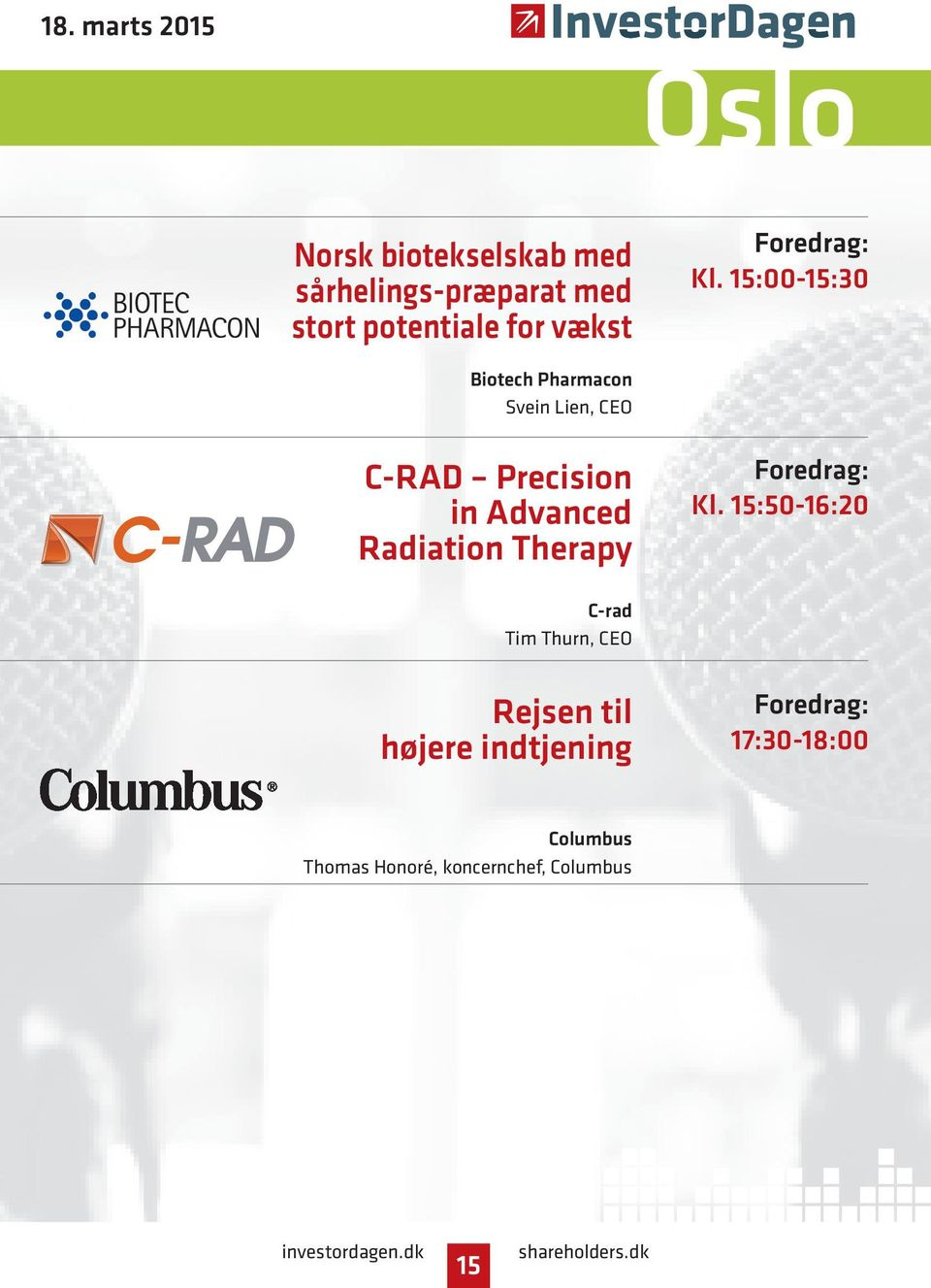 15:00-15:30 Biotech Pharmacon Svein Lien, CEO C-RAD Precision in Advanced