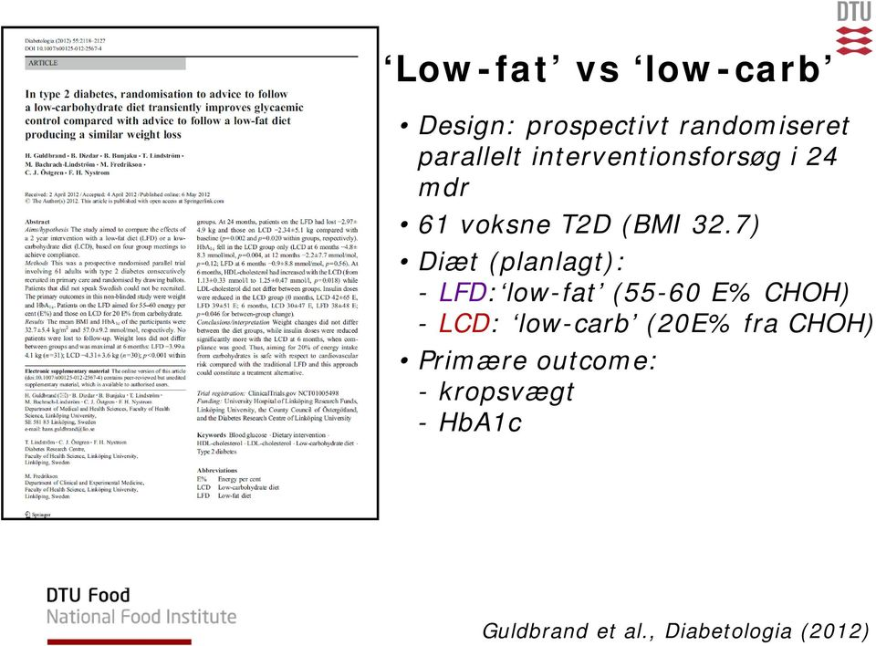 7) Diæt (planlagt): - LFD: low-fat (55-60 E% CHOH) - LCD: low-carb